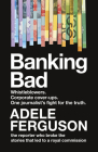 Banking Bad: Whistleblowers. Corporate Cover-Ups. One Journalist's Fightfor the Truth. Cover Image