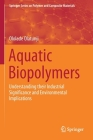 Aquatic Biopolymers: Understanding Their Industrial Significance and Environmental Implications Cover Image