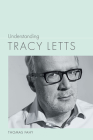 Understanding Tracy Letts (Understanding Contemporary American Literature) Cover Image