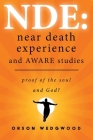 Nde: Near Death Experience and AWARE studies: Proof Of The Soul and God? Cover Image