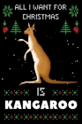 All I Want For Christmas Is Kangaroos: Kangaroos lovers Appreciation gifts for Xmas, Funny Kangaroos Christmas Notebook / Thanksgiving & Christmas Gif Cover Image