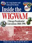 Inside the Wigwam: Chicago Presidential Conventions 1860-1996 Cover Image