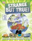 Strange But True!: Our Weird, Wild, Wonderful World (It Can't Be True) Cover Image