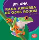 ¡es Una Rana Arbórea de Ojos Rojos! (It's a Red-Eyed Tree Frog!) Cover Image