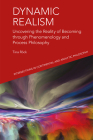 Dynamic Realism: Uncovering the Reality of Becoming Through Phenomenology and Process Philosophy Cover Image