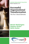 Successful Organizational Transformation: Th E Five Critical Elements (Strategic Management Collection) Cover Image