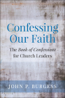 Confessing Our Faith: The Book of Confessions for Church Leaders Cover Image