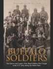 Buffalo Soldiers: The History and Legacy of the Black Soldiers Who Fought in the U.S. Army during the Indian Wars Cover Image