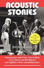 Acoustic Stories: Playing Bass with Peter, Paul & Mary, Jerry Garcia, and Bill Monroe and Eighteen Other Unamplified Tales Cover Image
