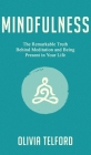 Mindfulness: The Remarkable Truth Behind Meditation and Being Present in Your Life Cover Image