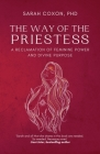 The Way of the Priestess: A Reclamation of Feminine Power and Divine Purpose Cover Image