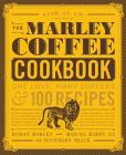 The Marley Coffee Cookbook: One Love, Many Coffees, and 100 Recipes Cover Image
