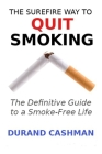 The Surefire Way to Quit Smoking: The Definitive Guide to a Smoke-Free Life Cover Image