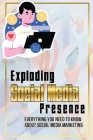 Exploding Social Media Presence: Everything You Need To Know About Social Media Marketing: Social Media Marketing Guide For Beginners Cover Image