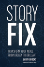 Story Fix: Transform Your Novel from Broken to Brilliant Cover Image