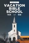 Vacation Bible School: Then and Now Cover Image
