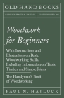 Woodwork for Beginners - With Instructions and Illustrations on Basic Woodworking Skills, Including Information on Tools, Timber and Simple Joints - T Cover Image