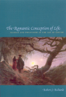 The Romantic Conception of Life: Science and Philosophy in the Age of Goethe (Science and Its Conceptual Foundations series) Cover Image