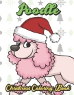 Poodle Christmas Coloring Book: Breed Pet Dog Owner Color Book for Adults and Children of All Ages. Cute Funny Holiday Book For Men Women Who Love Dog Cover Image