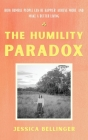 The Humility Paradox: How Humble People Can Be Happier, Achieve More, and Make a Better Living Cover Image
