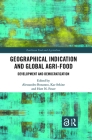 Geographical Indication and Global Agri-Food: Development and Democratization (Earthscan Food and Agriculture) Cover Image
