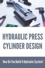 Hydraulic Press Cylinder Design: How Do You Build A Hydraulic System?: Hydraulic Cylinder Design Calculations Cover Image