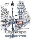 City Escape Coloring Book For Adult: A Collection of Fanciful Buildings and Urban Designs Gift for Adults Or Teens Coloring Enthusiasts Cover Image