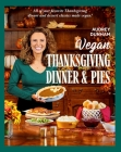 Vegan Thanksgiving Dinner and Pies: All of Your Thanksgiving Dinner and Dessert Classics Made Vegan! Cover Image