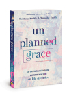 Unplanned Grace: A Compassionate Conversation on Life and Choice Cover Image