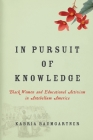 In Pursuit of Knowledge: Black Women and Educational Activism in Antebellum America (Early American Places #5) Cover Image