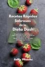 Recetas Rápidas Sabrosas de la Dieta Dash: Una guía para principiantes para reducir la presión arterial cocinando con recetas rápidas y fáciles. Plan Cover Image