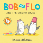 Bob and Flo and the Missing Bucket (Board Book) Cover Image