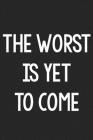 The Worst Is Yet to Come: College Ruled Notebook - Better Than a Greeting Card - Gag Gifts For People You Love Cover Image