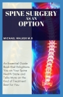Spine surgery as an option: An essential guide book that enlightens you on your spine health state and talk more on the kind of treatment best for Cover Image