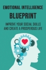 Emotional Intelligence Blueprint: Improve Your Social Skills And Create A Prosperous Life: Improve Your Relationships Cover Image