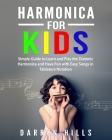 Harmonica for Kids: Simple Guide to Learn and Play the Diatonic Harmonica and Have Fun with Easy Songs in Tablature Notation Cover Image
