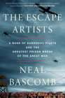 The Escape Artists: A Band of Daredevil Pilots and the Greatest Prison Break of the Great War Cover Image