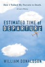 Estimated Time of Departure: How I Talked My Parents to Death; A Love Story Cover Image