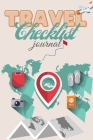 Travel Checklist Journal: The Perfect Travel Notebook and Vacation Planner - Vacation checklist and Traveling Journal for everyone - Trip Planne Cover Image