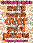 Coloring Book - Weird Words over Weird Pictures - Color Your Imagination: 100 Weird Words + 100 Weird Pictures - 100% FUN - Great for Adults Cover Image