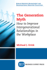 The Generation Myth: How to Improve Intergenerational Relationships in the Workplace Cover Image