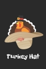 Turkey Hat: Thanksgiving Notebook - For Anyone Who Loves To Gobble Turkey This Season Of Gratitude - Suitable to Write In and Take Cover Image