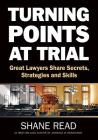 Turning Points at Trial: Great Lawyers Share Secrets, Strategies and Skills Cover Image
