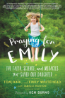 Praying for Emily: The Faith, Science, and Miracles that Saved Our Daughter Cover Image