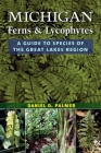 Michigan Ferns and Lycophytes: A Guide to Species of the Great Lakes Region Cover Image