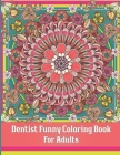 Dentist Coloring Book For Adults: A Funny Adult Coloring Book for Dentists, Dental Therapists, Dental Hygienists, Dental Assistants, Dental Students, Cover Image