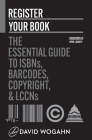 Register Your Book: The Essential Guide to ISBNs, Barcodes, Copyright, and LCCNs Cover Image