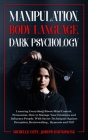 Manipulation, Body Language, Dark Psychology: Learning Everything About Mind Control, Persuasion, How to Manage Your Emotions and Influence People. Wi Cover Image