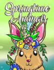 Adorable Springtime Animals for Adults Coloring Book: Large Print Hand Drawn Spring Themed Scenes, Flowers and Cute Chibi Critters to Color, Relax and Cover Image