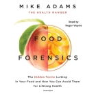 Food Forensics Lib/E: The Hidden Toxins Lurking in Your Food and How You Can Avoid Them for Lifelong Health Cover Image